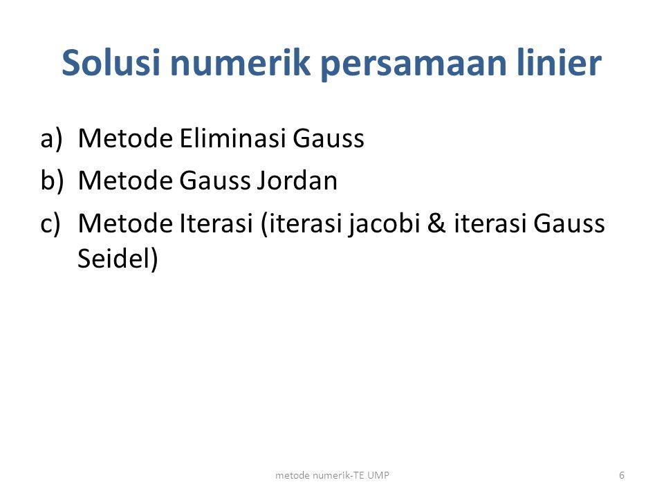Solusi numerik persamaan linier a)Metode Eliminasi Gauss b)Metode Gauss Jordan c)Metode Iterasi (iterasi jacobi & iterasi Gauss Seidel) 6metode numeri