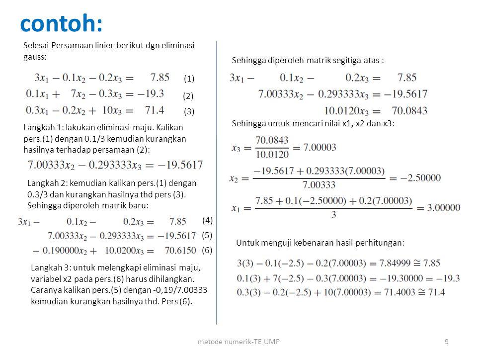 Latihan: Selesaikan persamaan linier berikut, menggunakan metode eliminasi Gauss: 3x + y – z = 5 4x + 7y – 3z = 20 2x – 2y + 5z = 10 10metode numerik-TE UMP (a)