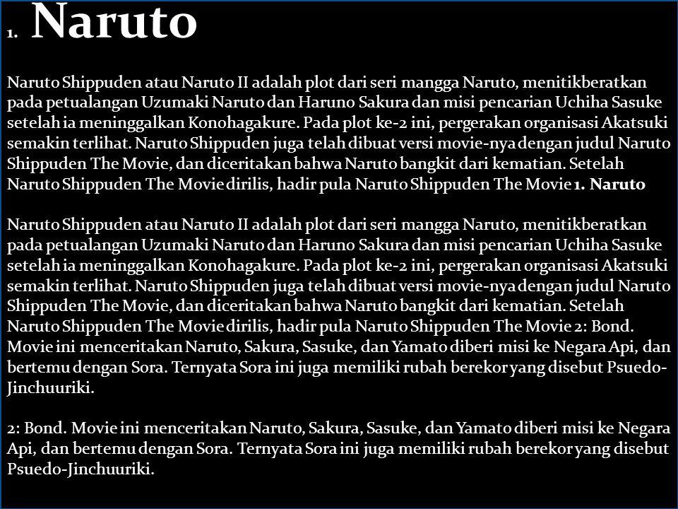 1. Naruto Naruto Shippuden atau Naruto II adalah plot dari seri mangga Naruto, menitikberatkan pada petualangan Uzumaki Naruto dan Haruno Sakura dan m