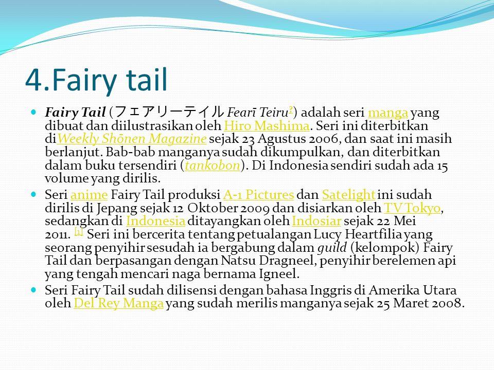 4.Fairy tail Fairy Tail ( フェアリーテイル Fearī Teiru ? ) adalah seri manga yang dibuat dan diilustrasikan oleh Hiro Mashima. Seri ini diterbitkan diWeekly S