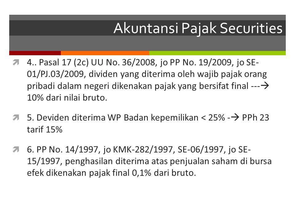 Akuntansi Pajak Securities  4.. Pasal 17 (2c) UU No. 36/2008, jo PP No. 19/2009, jo SE- 01/PJ.03/2009, dividen yang diterima oleh wajib pajak orang p