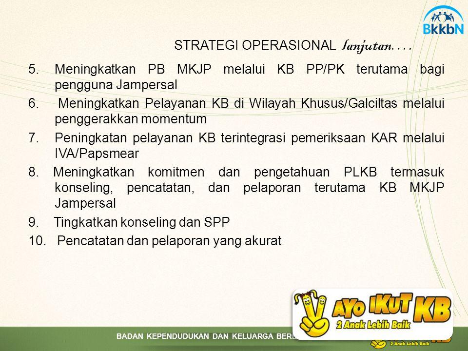 BADAN KEPENDUDUKAN DAN KELUARGA BERENCANA NASIONAL 5.Meningkatkan PB MKJP melalui KB PP/PK terutama bagi pengguna Jampersal 6. Meningkatkan Pelayanan