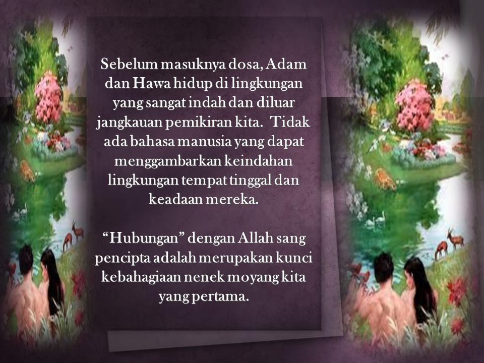 Sebelum masuknya dosa, Adam dan Hawa hidup di lingkungan yang sangat indah dan diluar jangkauan pemikiran kita. Tidak ada bahasa manusia yang dapat me