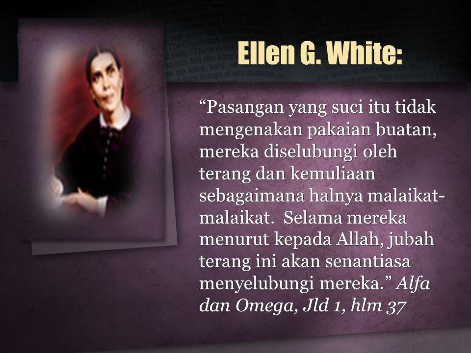 """Ellen G. White: """"Pasangan yang suci itu tidak mengenakan pakaian buatan, mereka diselubungi oleh terang dan kemuliaan sebagaimana halnya malaikat- mal"""