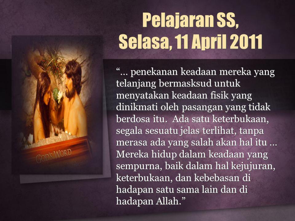 Pelajaran SS, Selasa, 11 April 2011 … penekanan keadaan mereka yang telanjang bermasksud untuk menyatakan keadaan fisik yang dinikmati oleh pasangan yang tidak berdosa itu.