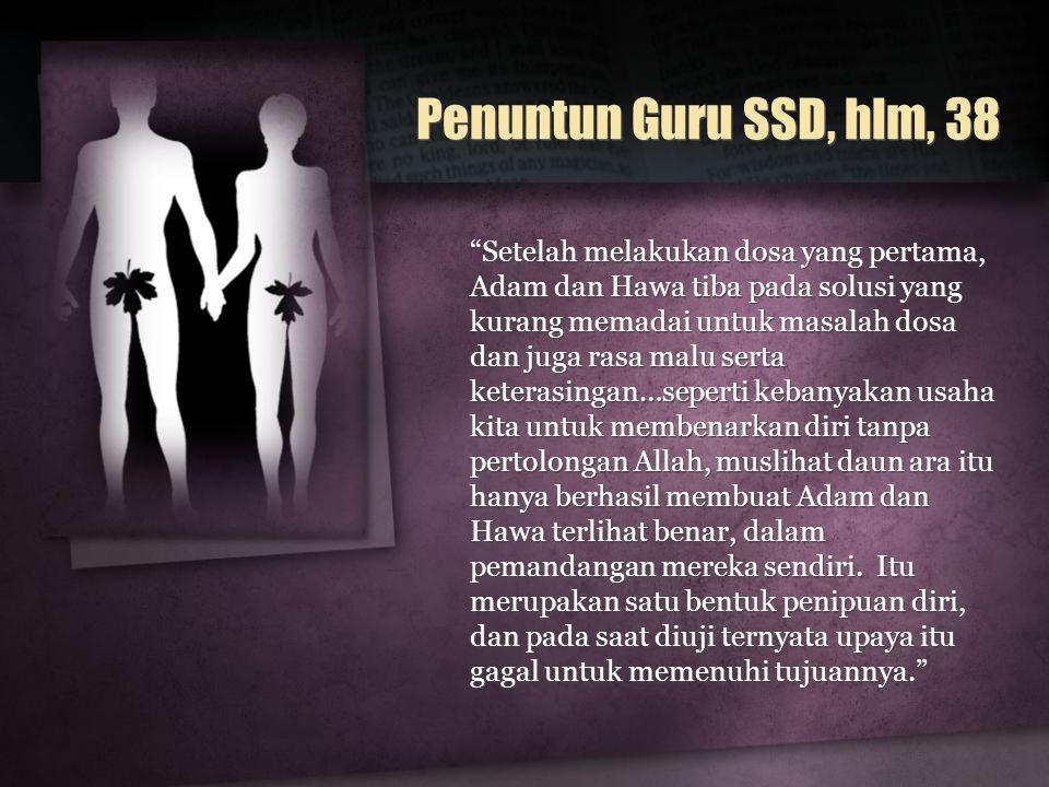 """Penuntun Guru SSD, hlm, 38 """"Setelah melakukan dosa yang pertama, Adam dan Hawa tiba pada solusi yang kurang memadai untuk masalah dosa dan juga rasa m"""