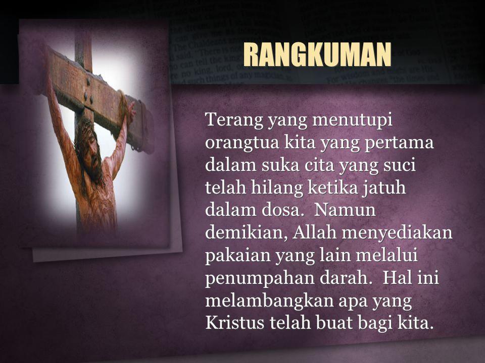RANGKUMAN Terang yang menutupi orangtua kita yang pertama dalam suka cita yang suci telah hilang ketika jatuh dalam dosa. Namun demikian, Allah menyed