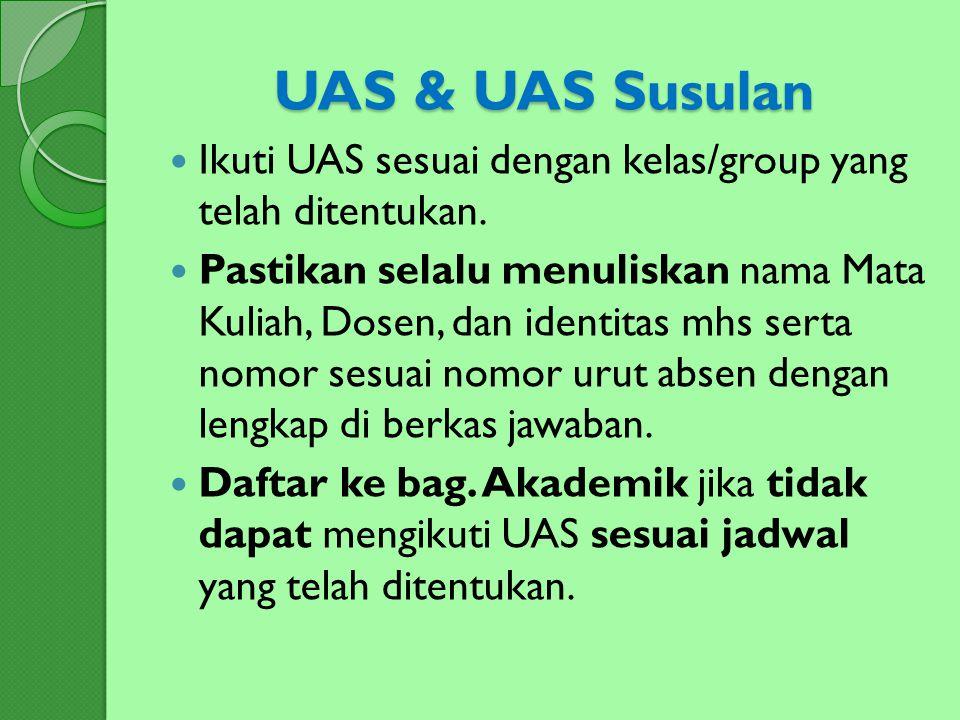 UAS & UAS Susulan Ikuti UAS sesuai dengan kelas/group yang telah ditentukan. Pastikan selalu menuliskan nama Mata Kuliah, Dosen, dan identitas mhs ser