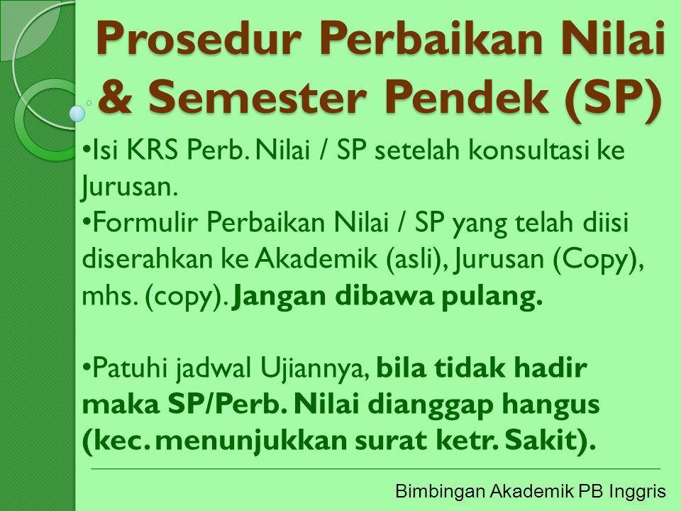 Prosedur Perbaikan Nilai & Semester Pendek (SP) Bimbingan Akademik PB Inggris Isi KRS Perb. Nilai / SP setelah konsultasi ke Jurusan. Formulir Perbaik