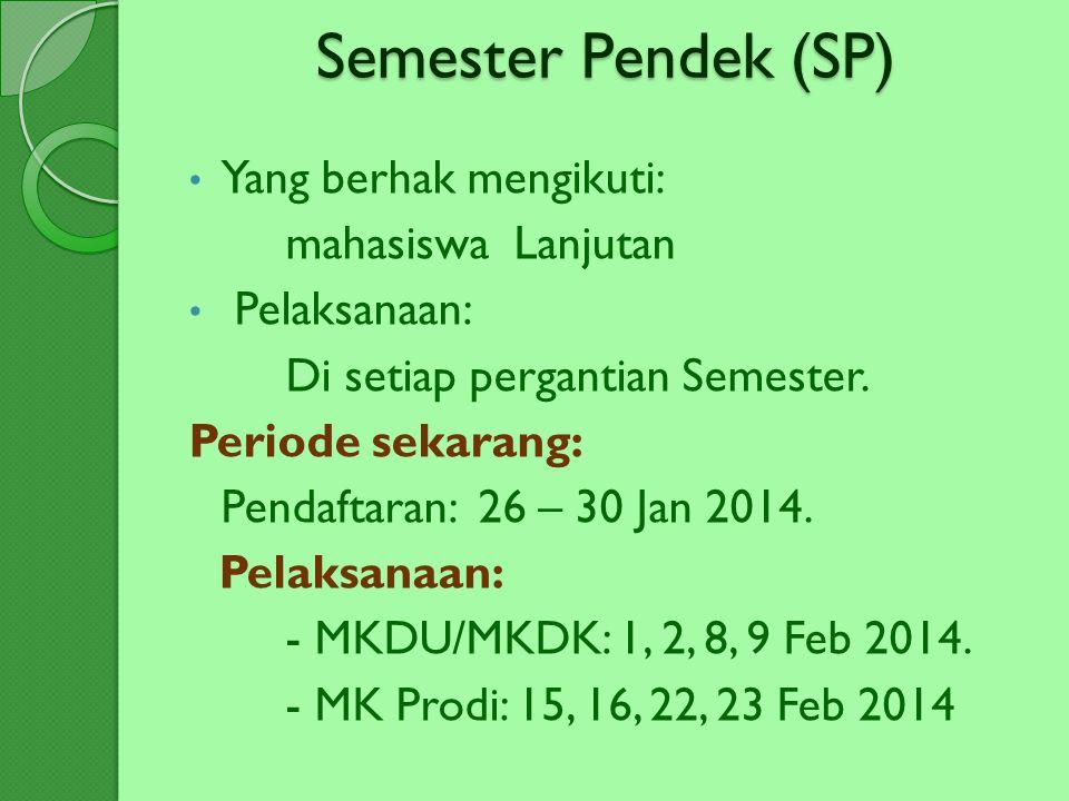 Semester Pendek (SP) Yang berhak mengikuti: mahasiswa Lanjutan Pelaksanaan: Di setiap pergantian Semester. Periode sekarang: Pendaftaran: 26 – 30 Jan