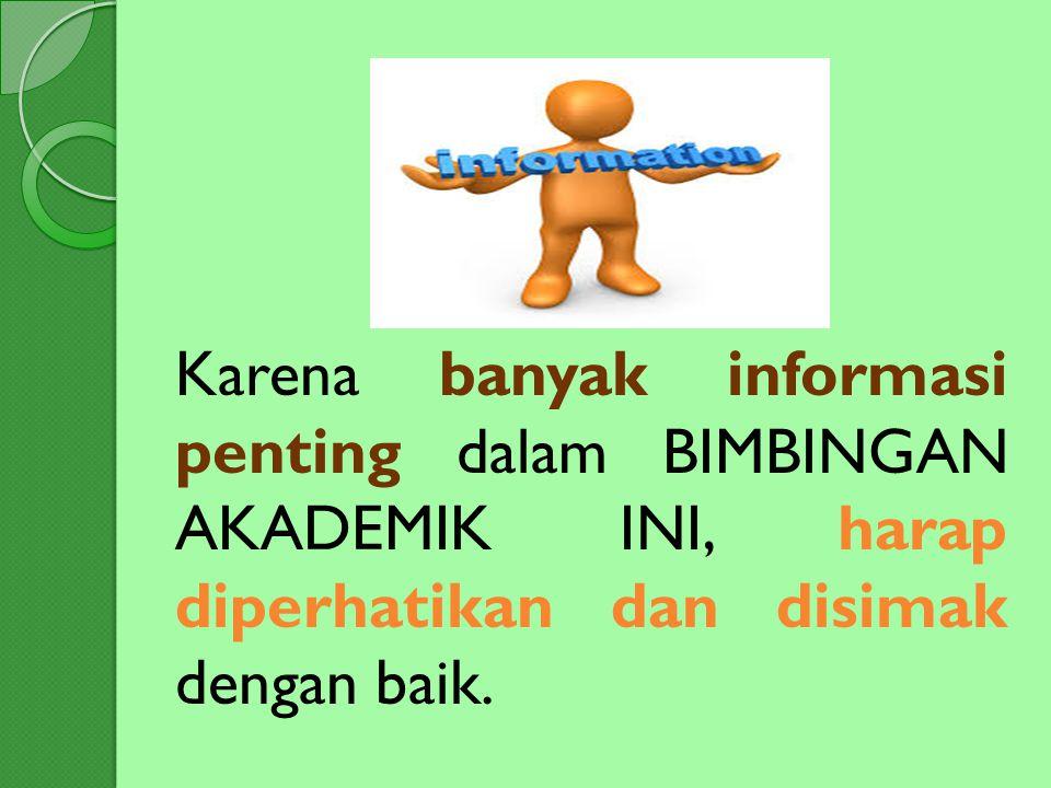 Karena banyak informasi penting dalam BIMBINGAN AKADEMIK INI, harap diperhatikan dan disimak dengan baik.