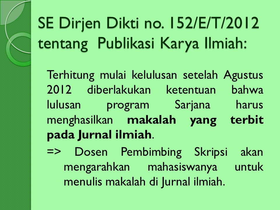 SE Dirjen Dikti no. 152/E/T/2012 tentang Publikasi Karya Ilmiah: Terhitung mulai kelulusan setelah Agustus 2012 diberlakukan ketentuan bahwa lulusan p