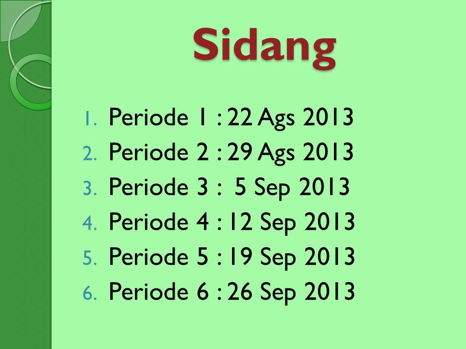Sidang 1. Periode 1 : 22 Ags 2013 2. Periode 2 : 29 Ags 2013 3. Periode 3 : 5 Sep 2013 4. Periode 4 : 12 Sep 2013 5. Periode 5 : 19 Sep 2013 6. Period