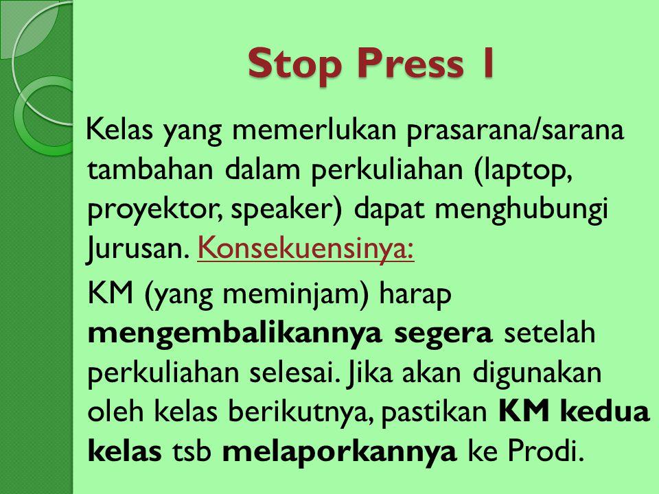 Stop Press 1 Kelas yang memerlukan prasarana/sarana tambahan dalam perkuliahan (laptop, proyektor, speaker) dapat menghubungi Jurusan. Konsekuensinya: