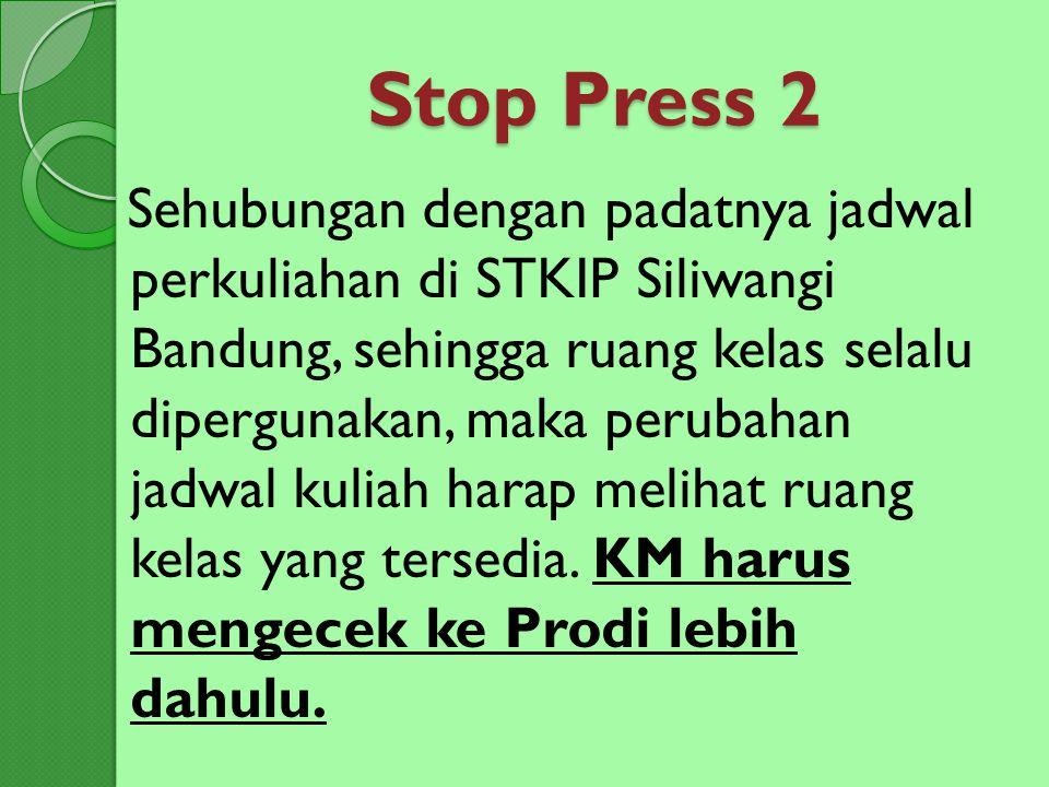 Stop Press 2 Sehubungan dengan padatnya jadwal perkuliahan di STKIP Siliwangi Bandung, sehingga ruang kelas selalu dipergunakan, maka perubahan jadwal