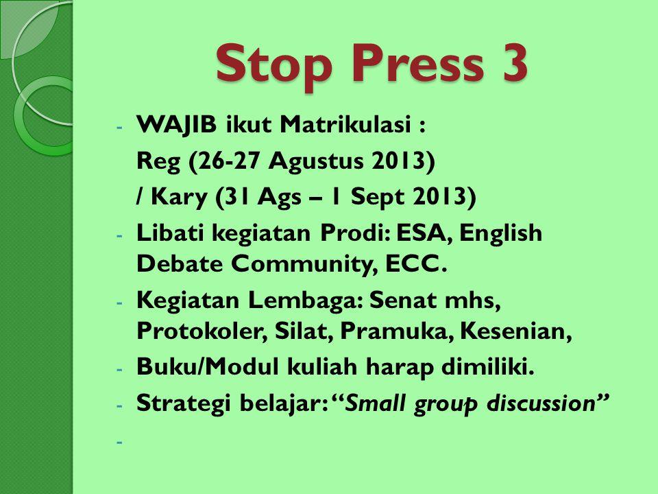 Stop Press 3 - WAJIB ikut Matrikulasi : Reg (26-27 Agustus 2013) / Kary (31 Ags – 1 Sept 2013) - Libati kegiatan Prodi: ESA, English Debate Community,