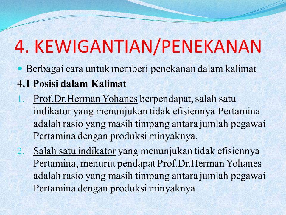 4. KEWIGANTIAN/PENEKANAN Berbagai cara untuk memberi penekanan dalam kalimat 4.1 Posisi dalam Kalimat 1. Prof.Dr.Herman Yohanes berpendapat, salah sat