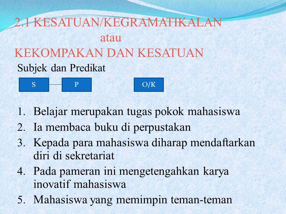 2.1 KESATUAN/KEGRAMATIKALAN atau KEKOMPAKAN DAN KESATUAN Subjek dan Predikat 1.
