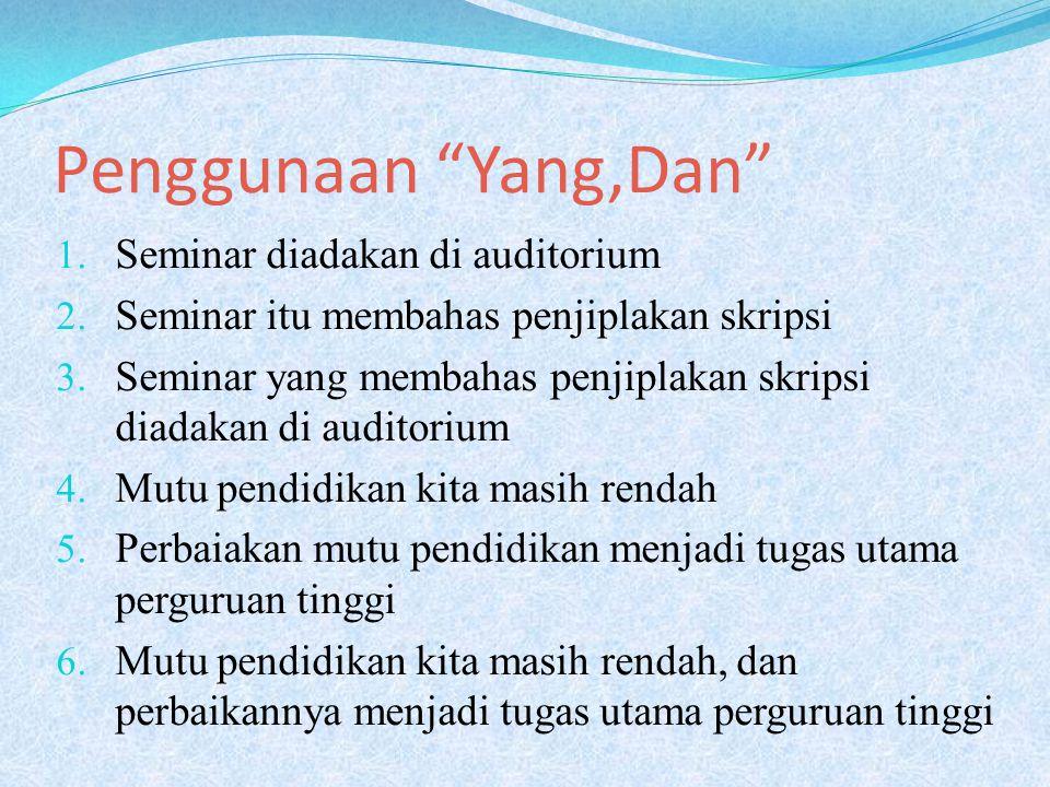 Penggunaan Yang,Dan 1.Seminar diadakan di auditorium 2.