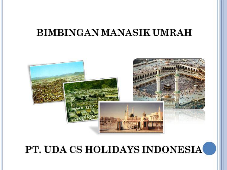 PT. UDA CS HOLIDAYS INDONESIA BIMBINGAN MANASIK UMRAH