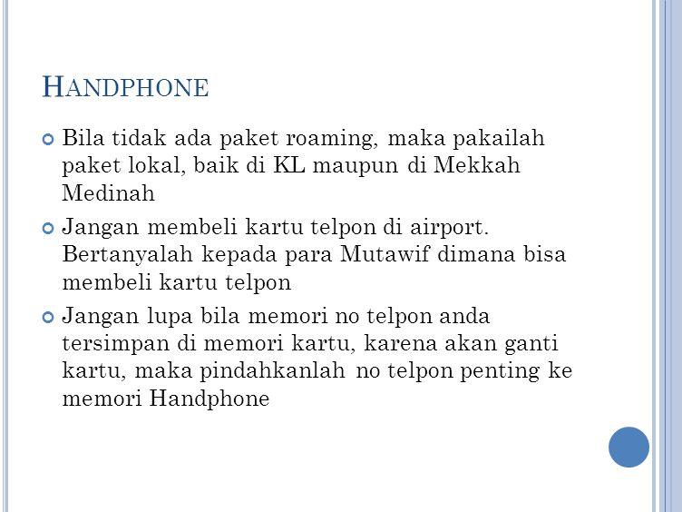 H ANDPHONE Bila tidak ada paket roaming, maka pakailah paket lokal, baik di KL maupun di Mekkah Medinah Jangan membeli kartu telpon di airport. Bertan