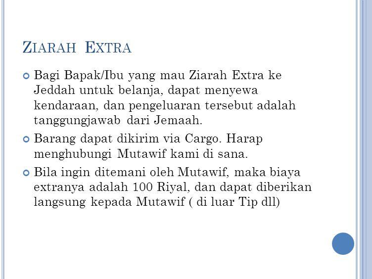 Z IARAH E XTRA Bagi Bapak/Ibu yang mau Ziarah Extra ke Jeddah untuk belanja, dapat menyewa kendaraan, dan pengeluaran tersebut adalah tanggungjawab da