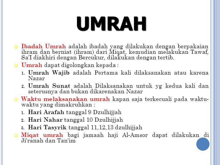  Ibadah Umrah adalah ibadah yang dilakukan dengan berpakaian ihram dan berniat (ihram) dari Miqat, kemudian melakukan Tawaf, Sa'I diakhiri dengan Ber