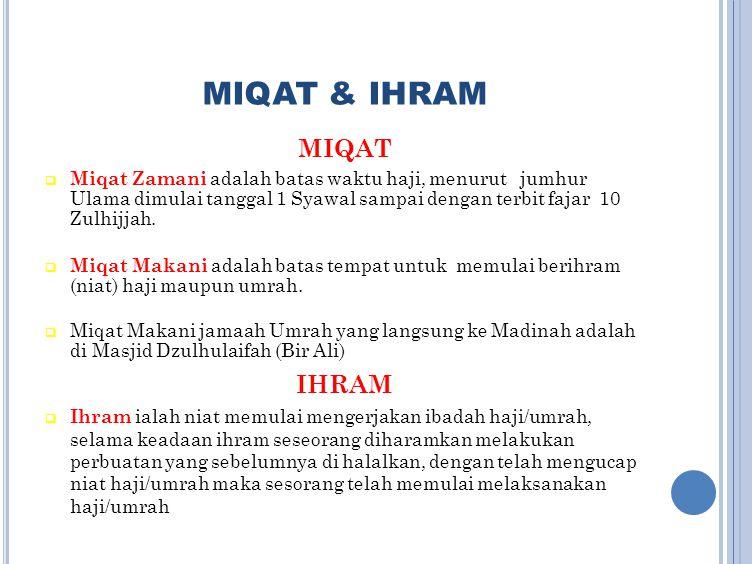 MIQAT & IHRAM MIQAT  Miqat Zamani adalah batas waktu haji, menurut jumhur Ulama dimulai tanggal 1 Syawal sampai dengan terbit fajar 10 Zulhijjah.  M