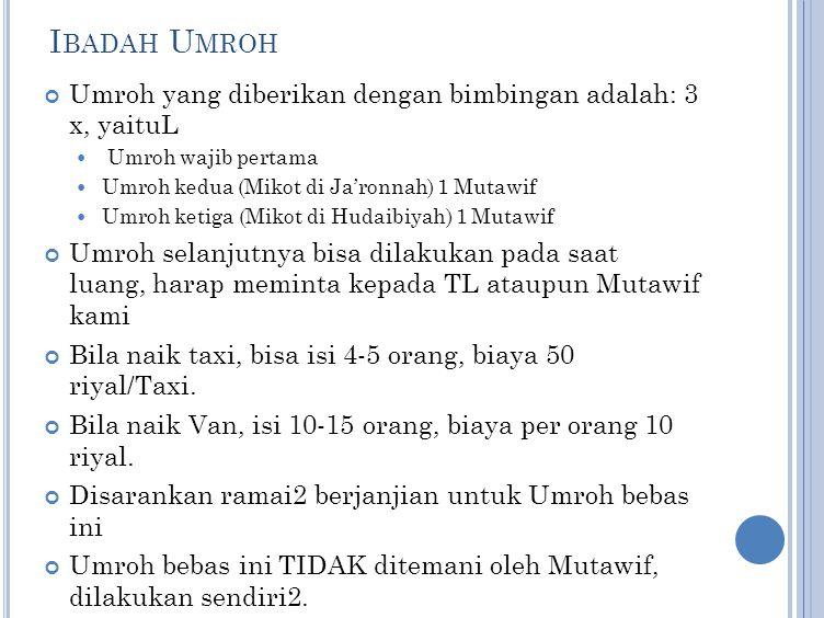 I BADAH U MROH Umroh yang diberikan dengan bimbingan adalah: 3 x, yaituL Umroh wajib pertama Umroh kedua (Mikot di Ja'ronnah) 1 Mutawif Umroh ketiga (