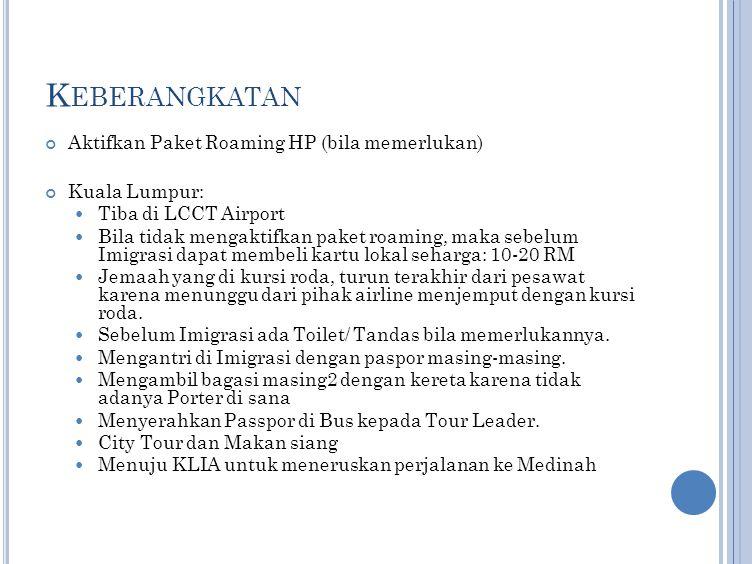 K EBERANGKATAN Aktifkan Paket Roaming HP (bila memerlukan) Kuala Lumpur: Tiba di LCCT Airport Bila tidak mengaktifkan paket roaming, maka sebelum Imig