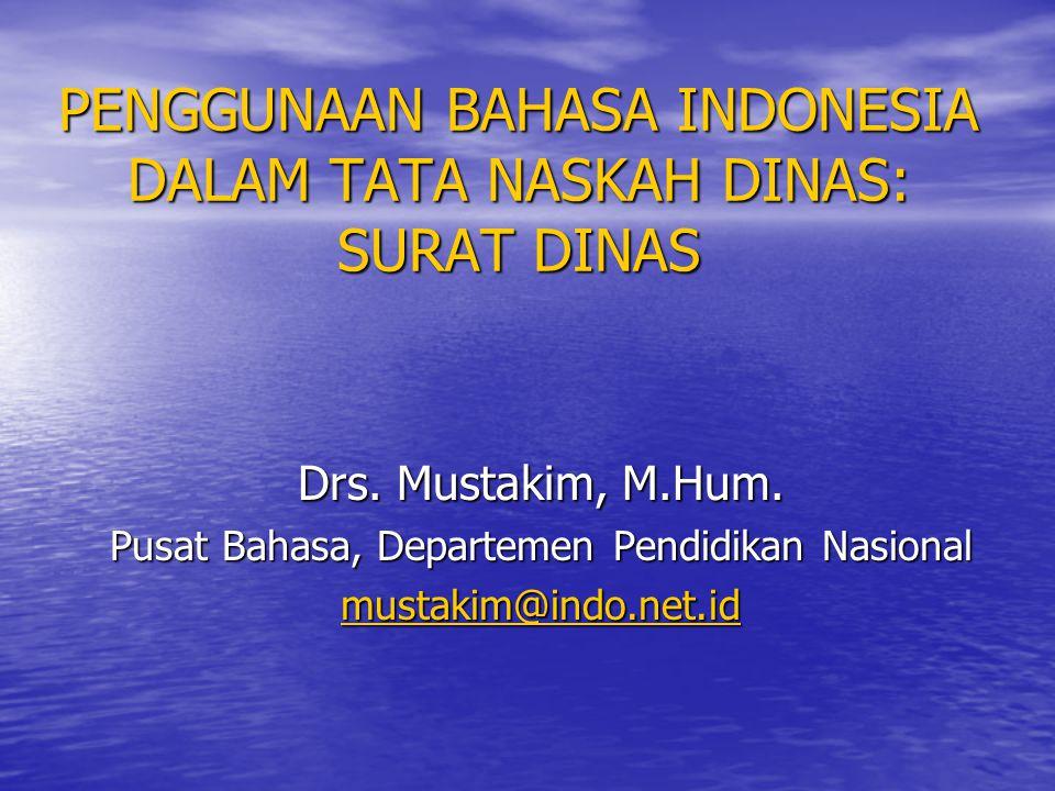 PENGGUNAAN BAHASA INDONESIA DALAM TATA NASKAH DINAS: SURAT DINAS Drs. Mustakim, M.Hum. Pusat Bahasa, Departemen Pendidikan Nasional mustakim@indo.net.