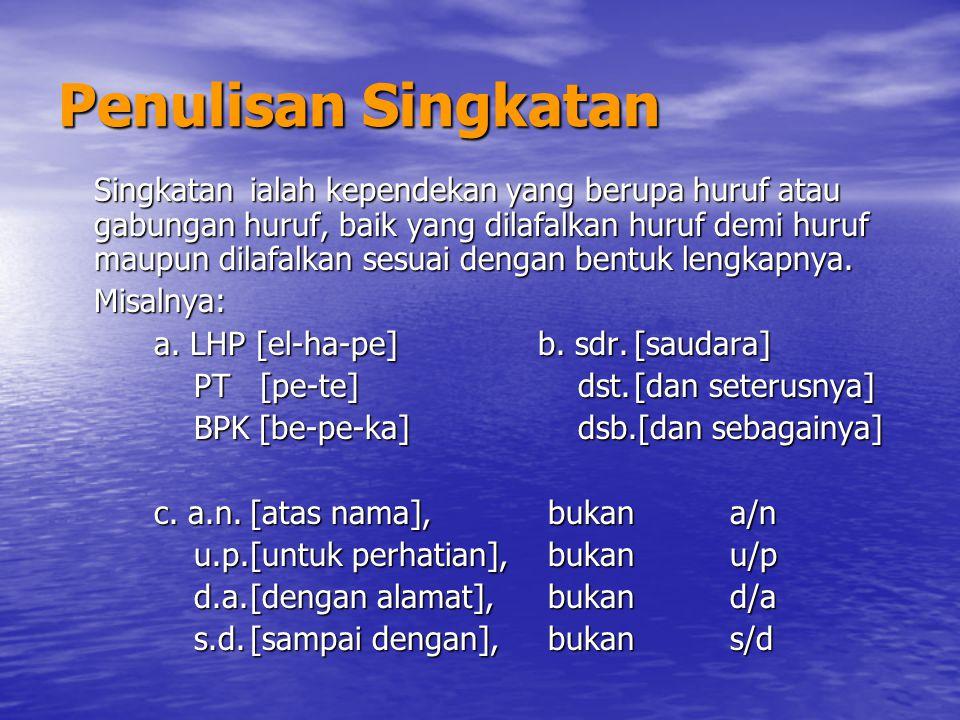 Penulisan Singkatan Singkatanialah kependekan yang berupa huruf atau gabungan huruf, baik yang dilafalkan huruf demi huruf maupun dilafalkan sesuai de