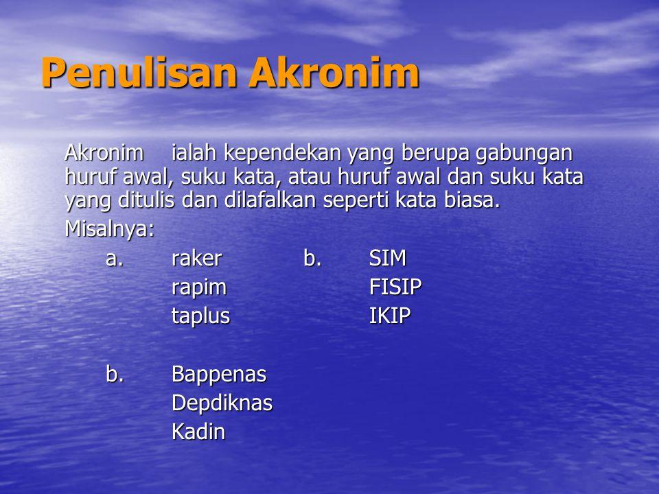 Penulisan Akronim Akronimialah kependekan yang berupa gabungan huruf awal, suku kata, atau huruf awal dan suku kata yang ditulis dan dilafalkan sepert