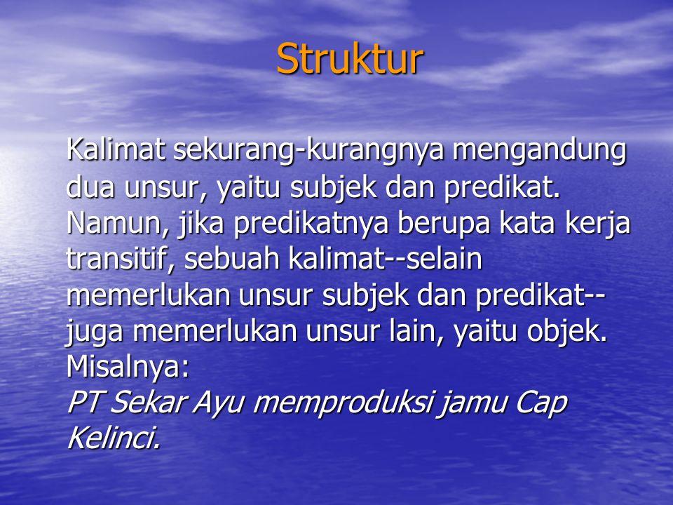 Struktur Struktur Kalimat sekurang-kurangnya mengandung dua unsur, yaitu subjek dan predikat. Namun, jika predikatnya berupa kata kerja transitif, seb