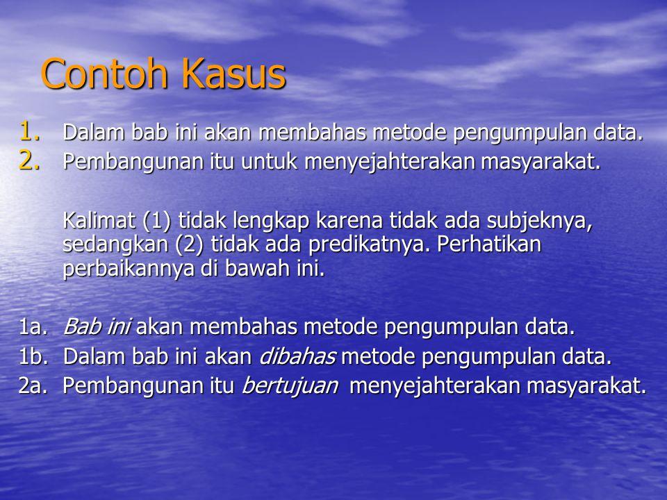 Contoh Kasus 1. Dalam bab ini akan membahas metode pengumpulan data. 2. Pembangunan itu untuk menyejahterakan masyarakat. Kalimat (1) tidak lengkap ka