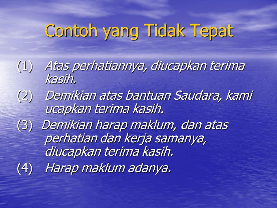 Contoh yang Tidak Tepat (1) Atas perhatiannya, diucapkan terima kasih. (2) Demikian atas bantuan Saudara, kami ucapkan terima kasih. (3) Demikian hara