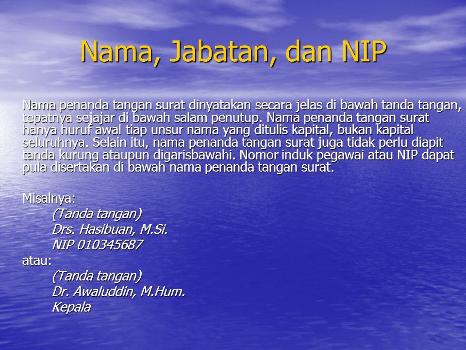 Nama, Jabatan, dan NIP Nama penanda tangan surat dinyatakan secara jelas di bawah tanda tangan, tepatnya sejajar di bawah salam penutup. Nama penanda