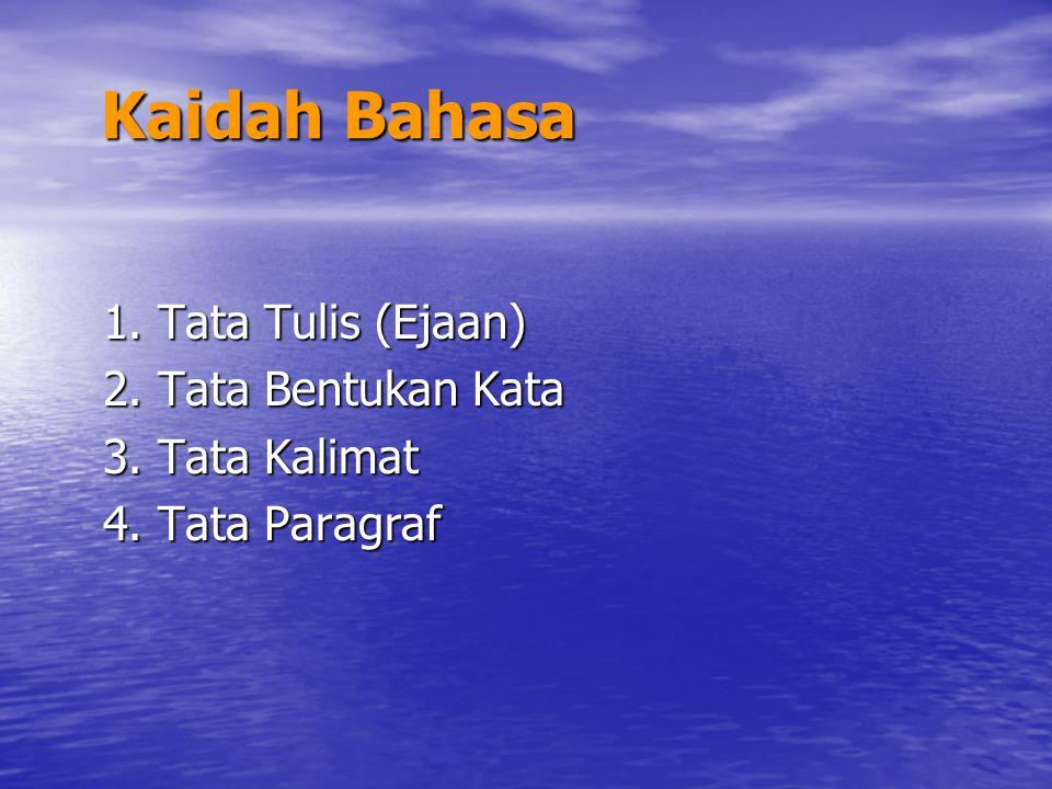 Kaidah Bahasa Kaidah Bahasa 1. Tata Tulis (Ejaan) 2. Tata Bentukan Kata 3. Tata Kalimat 4. Tata Paragraf