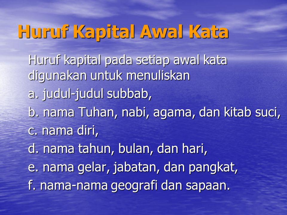 Huruf Kapital Awal Kata Huruf kapital pada setiap awal kata digunakan untuk menuliskan a. judul-judul subbab, b. nama Tuhan, nabi, agama, dan kitab su