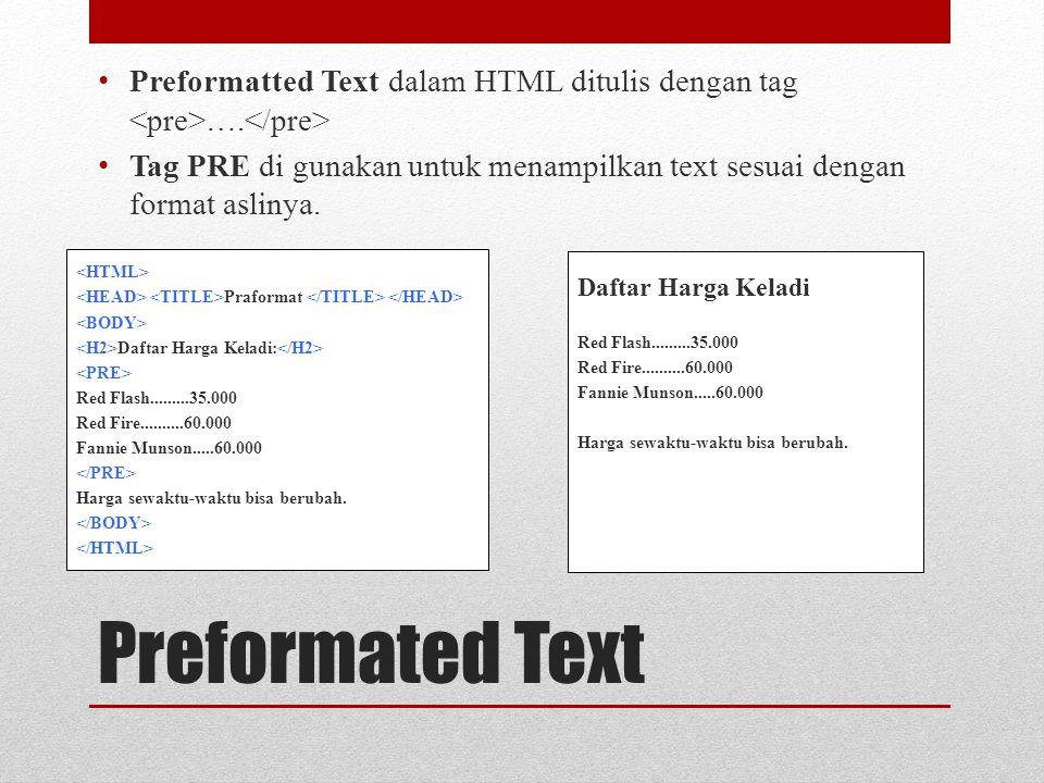 Preformated Text Preformatted Text dalam HTML ditulis dengan tag ….