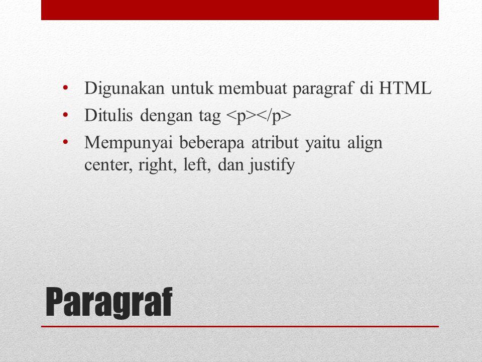 Paragraf Digunakan untuk membuat paragraf di HTML Ditulis dengan tag Mempunyai beberapa atribut yaitu align center, right, left, dan justify