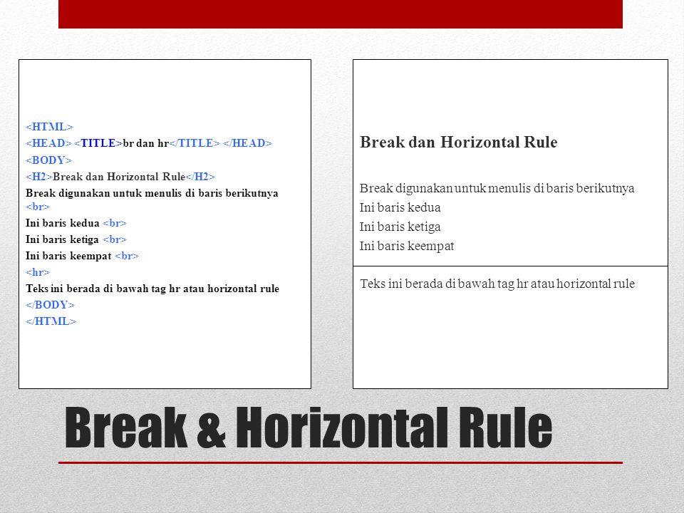 Break & Horizontal Rule br dan hr Break dan Horizontal Rule Break digunakan untuk menulis di baris berikutnya Ini baris kedua Ini baris ketiga Ini baris keempat Teks ini berada di bawah tag hr atau horizontal rule Break dan Horizontal Rule Break digunakan untuk menulis di baris berikutnya Ini baris kedua Ini baris ketiga Ini baris keempat Teks ini berada di bawah tag hr atau horizontal rule