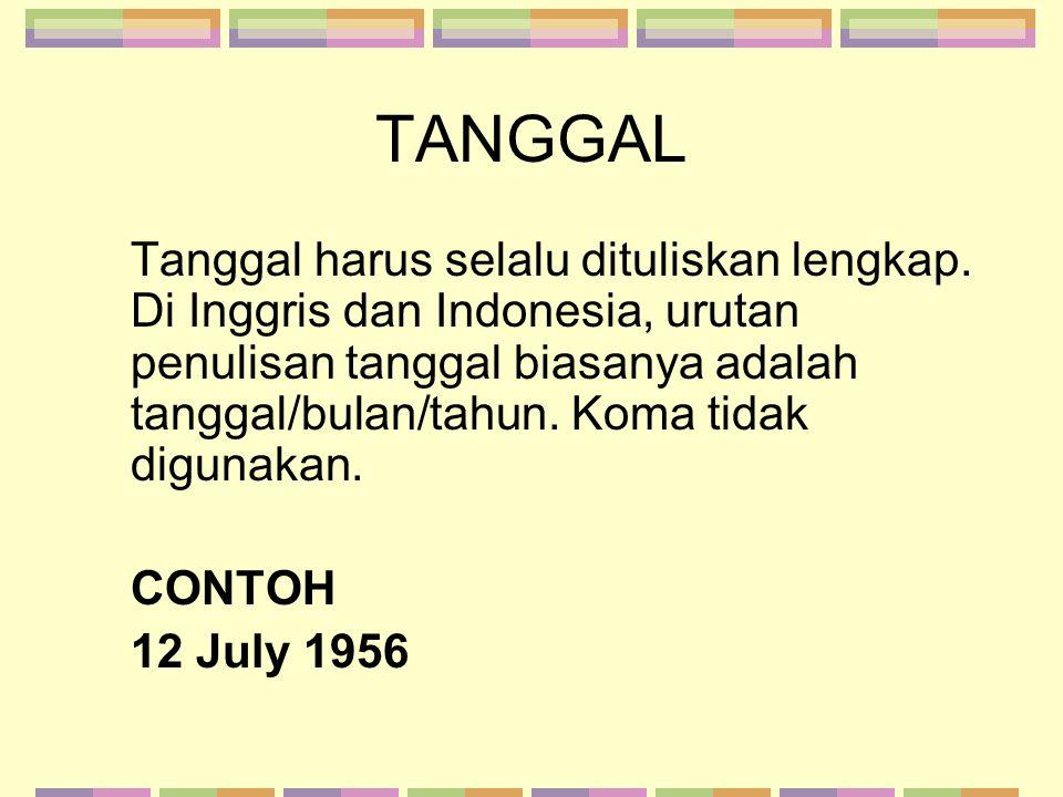 TANGGAL Tanggal harus selalu dituliskan lengkap. Di Inggris dan Indonesia, urutan penulisan tanggal biasanya adalah tanggal/bulan/tahun. Koma tidak di