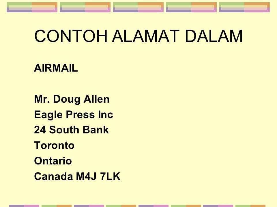 CONTOH ALAMAT DALAM AIRMAIL Mr. Doug Allen Eagle Press Inc 24 South Bank Toronto Ontario Canada M4J 7LK