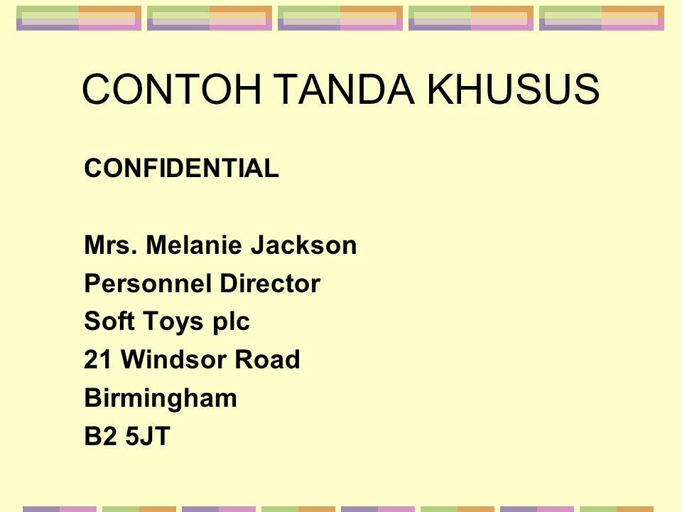 CONTOH TANDA KHUSUS CONFIDENTIAL Mrs. Melanie Jackson Personnel Director Soft Toys plc 21 Windsor Road Birmingham B2 5JT