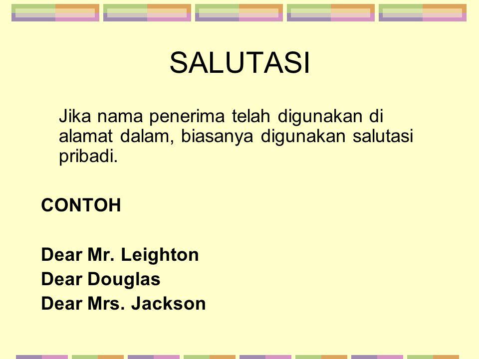SALUTASI Jika nama penerima telah digunakan di alamat dalam, biasanya digunakan salutasi pribadi. CONTOH Dear Mr. Leighton Dear Douglas Dear Mrs. Jack