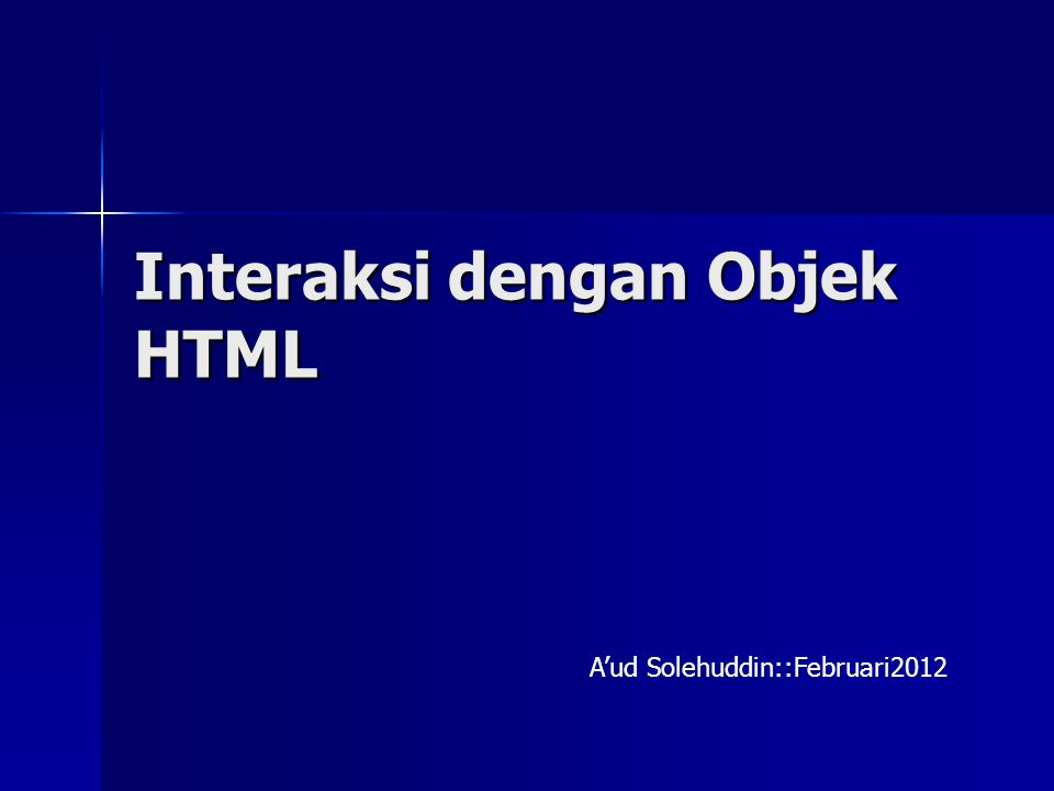 Interaksi dengan Objek HTML A'ud Solehuddin::Februari2012