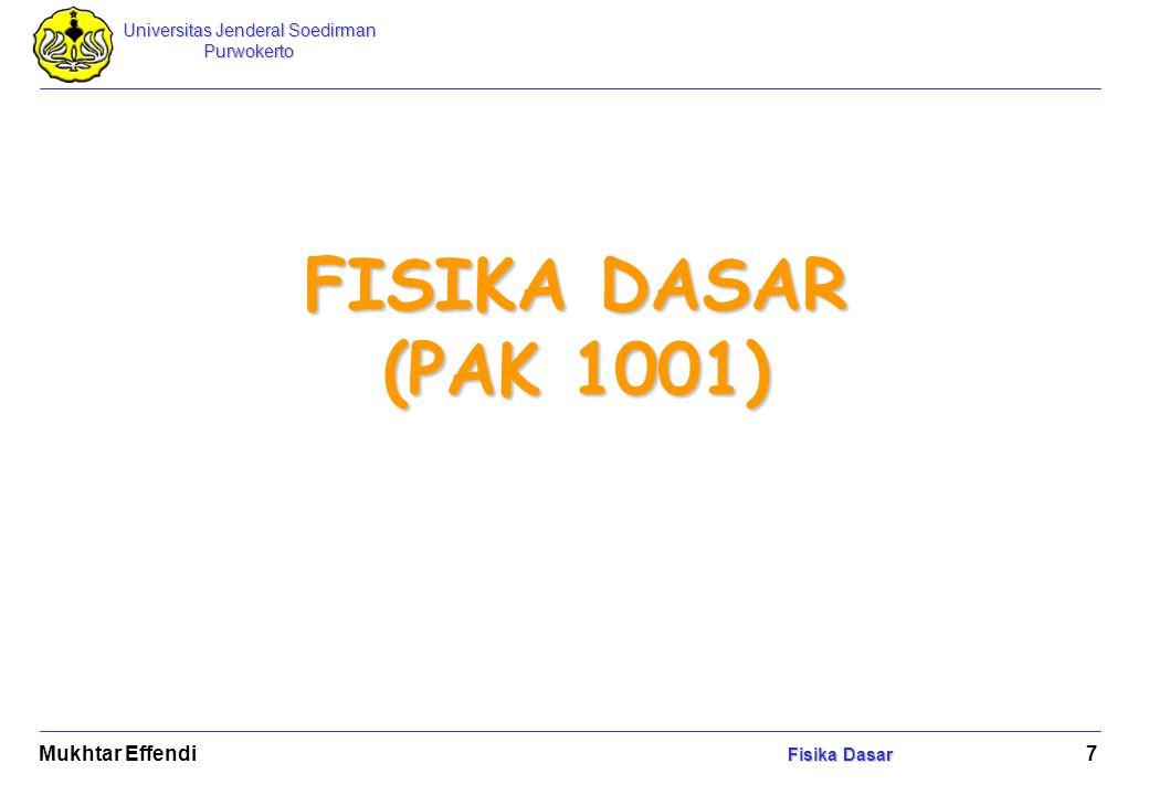 Universitas Jenderal Soedirman Purwokerto Fisika Dasar Mukhtar Effendi Fisika Dasar 8 Besaran dan satuan Besaran pokok / besaran dasar