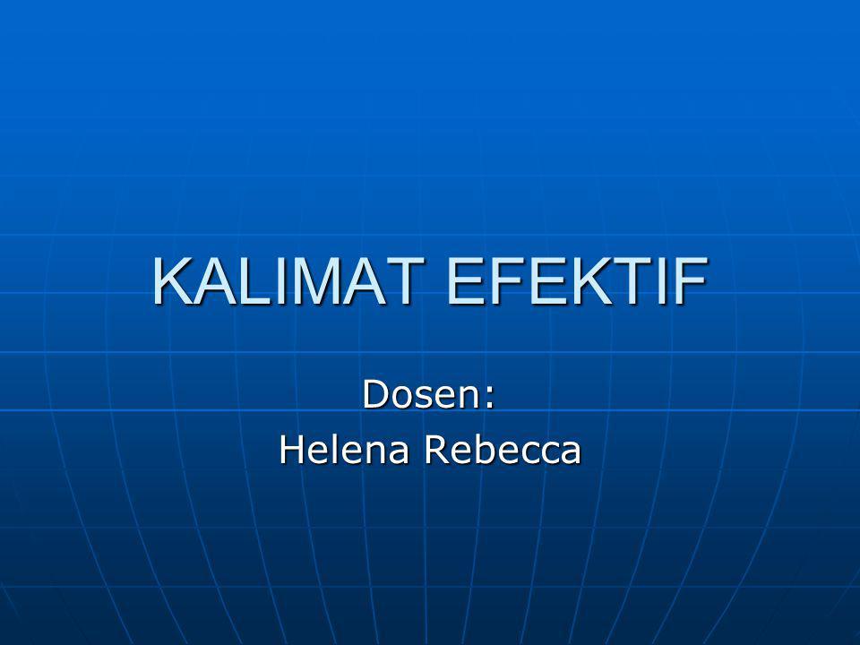 KALIMAT EFEKTIF Dosen: Helena Rebecca