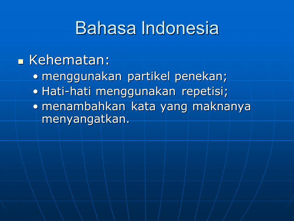 Bahasa Indonesia Kehematan: Kehematan: menggunakan partikel penekan;menggunakan partikel penekan; Hati-hati menggunakan repetisi;Hati-hati menggunakan repetisi; menambahkan kata yang maknanya menyangatkan.menambahkan kata yang maknanya menyangatkan.